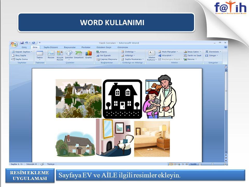 WORD KULLANIMI Sayfaya EV ve AİLE ilgili resimler ekleyin. RESİM EKLEME UYGULAMASI
