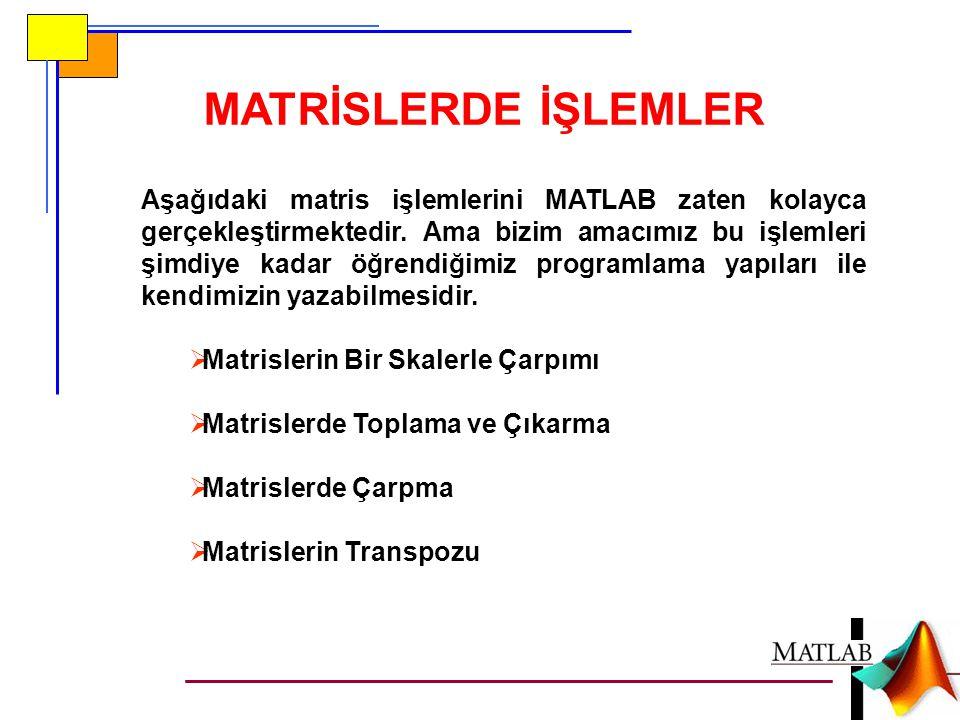MATRİSLERDE İŞLEMLER Aşağıdaki matris işlemlerini MATLAB zaten kolayca gerçekleştirmektedir.