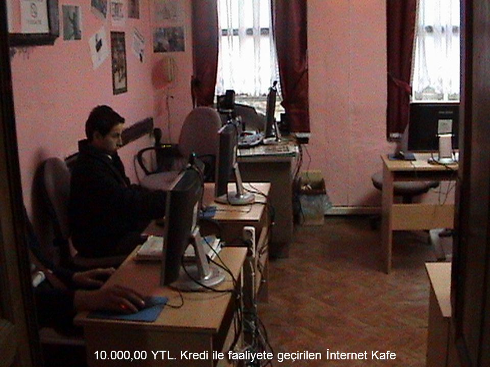 10.000,00 YTL. Kredi ile faaliyete geçirilen İnternet Kafe