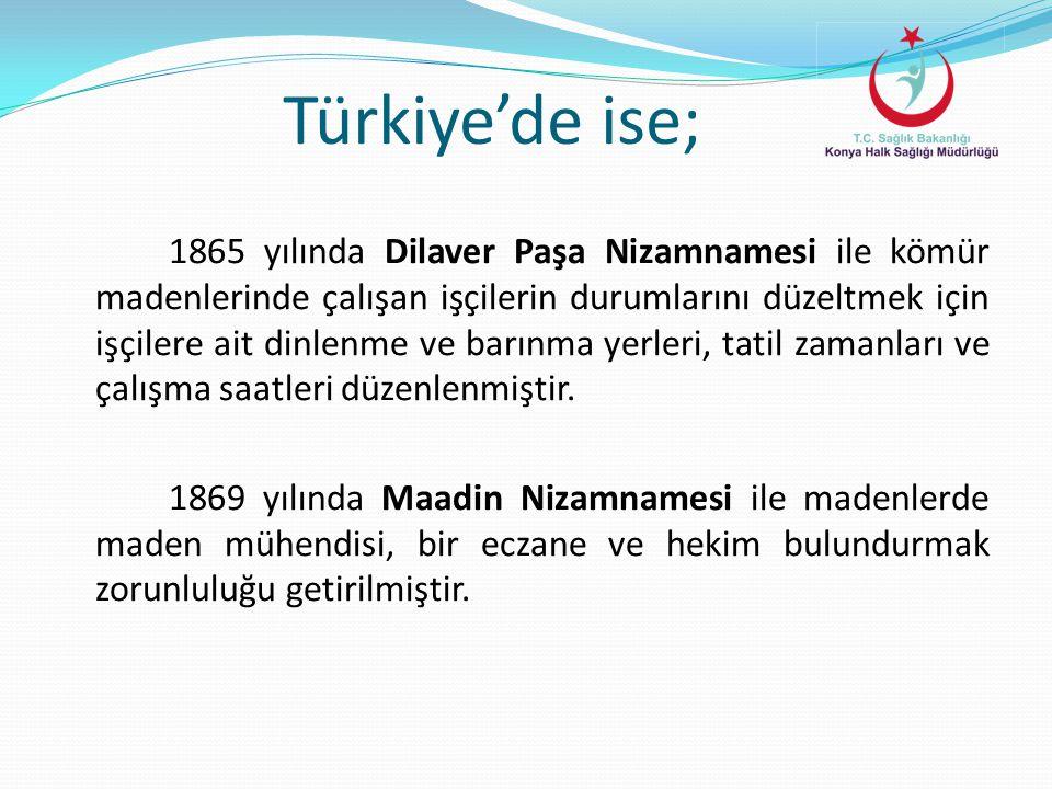 Türkiye'de ise; 1865 yılında Dilaver Paşa Nizamnamesi ile kömür madenlerinde çalışan işçilerin durumlarını düzeltmek için işçilere ait dinlenme ve bar