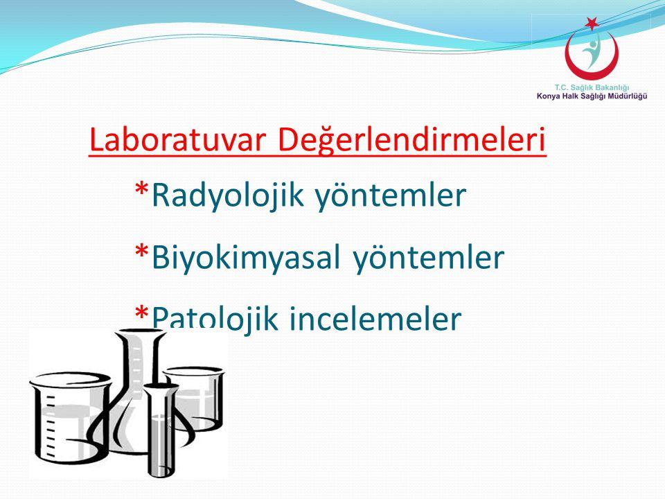 Laboratuvar Değerlendirmeleri *Radyolojik yöntemler *Biyokimyasal yöntemler *Patolojik incelemeler