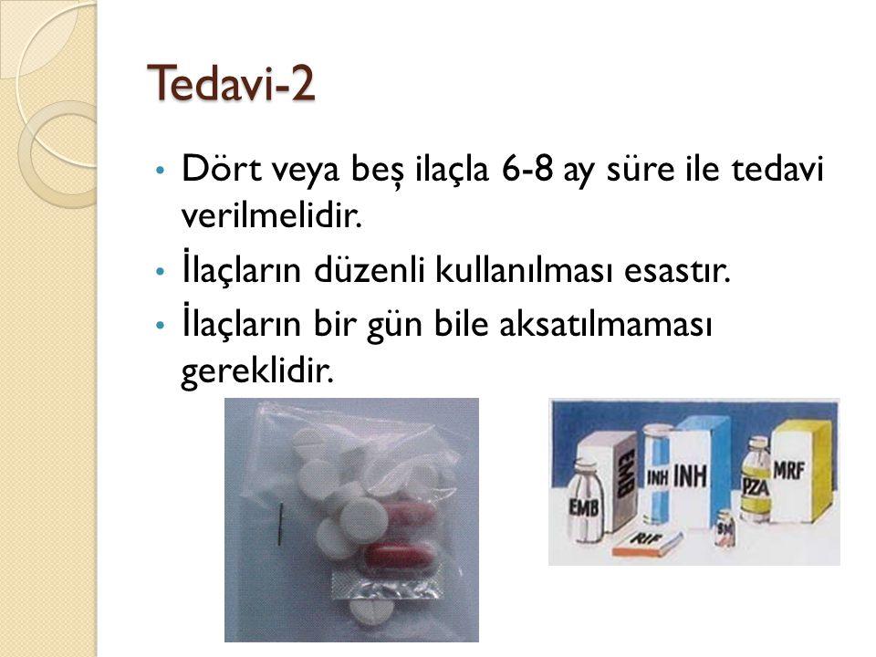 Tedavi-2 • Dört veya beş ilaçla 6-8 ay süre ile tedavi verilmelidir. • İ laçların düzenli kullanılması esastır. • İ laçların bir gün bile aksatılmamas