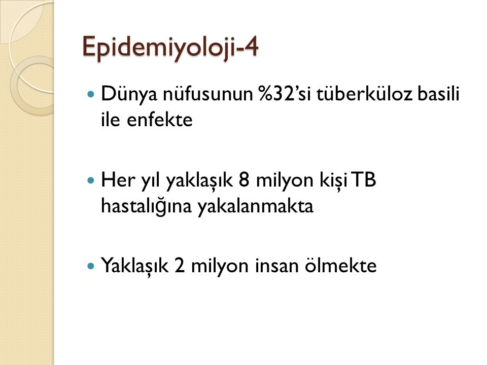 Epidemiyoloji-5  1993-Dünya Sa ğ lık Örgütü ◦ Tüberküloz icin acil durum ilan  Dunyada bir hastalık icin ilk acil durum ilanı  1994-Do ğ rudan gözetimli tedavi  2000-148 ülkede DGT
