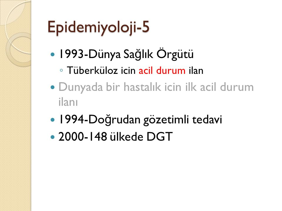 Epidemiyoloji-5  1993-Dünya Sa ğ lık Örgütü ◦ Tüberküloz icin acil durum ilan  Dunyada bir hastalık icin ilk acil durum ilanı  1994-Do ğ rudan göze