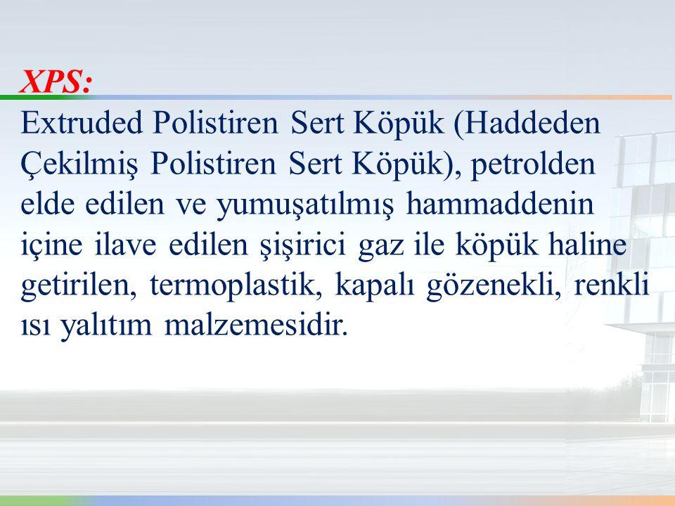 XPS: Extruded Polistiren Sert Köpük (Haddeden Çekilmiş Polistiren Sert Köpük), petrolden elde edilen ve yumuşatılmış hammaddenin içine ilave edilen şişirici gaz ile köpük haline getirilen, termoplastik, kapalı gözenekli, renkli ısı yalıtım malzemesidir.