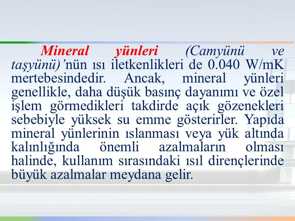 Mineral yünleri (Camyünü ve taşyünü)'nün ısı iletkenlikleri de 0.040 W/mK mertebesindedir.