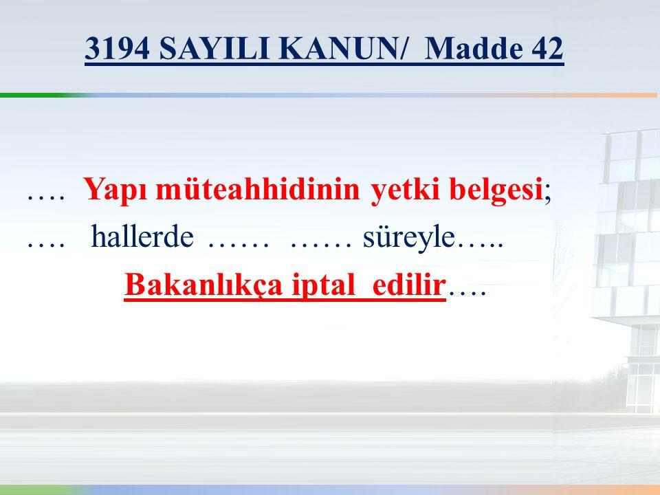 3194 SAYILI KANUN/ Madde 42 ….Yapı müteahhidinin yetki belgesi; ….