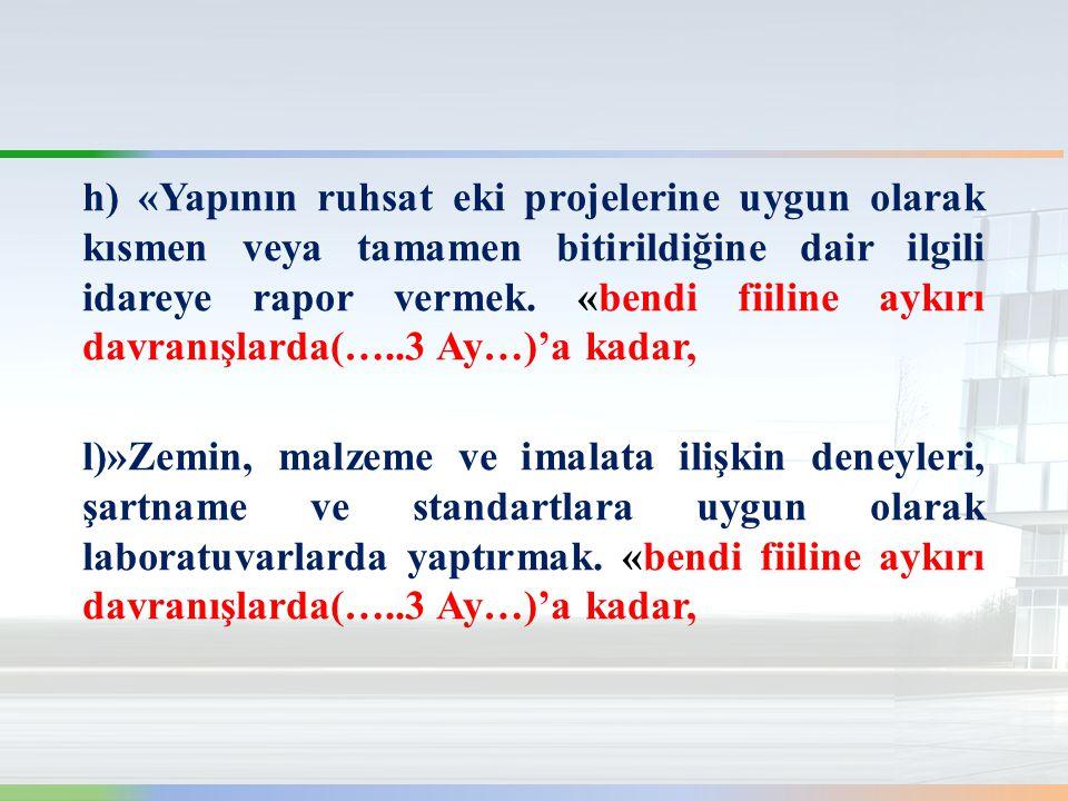 h) «Yapının ruhsat eki projelerine uygun olarak kısmen veya tamamen bitirildiğine dair ilgili idareye rapor vermek.