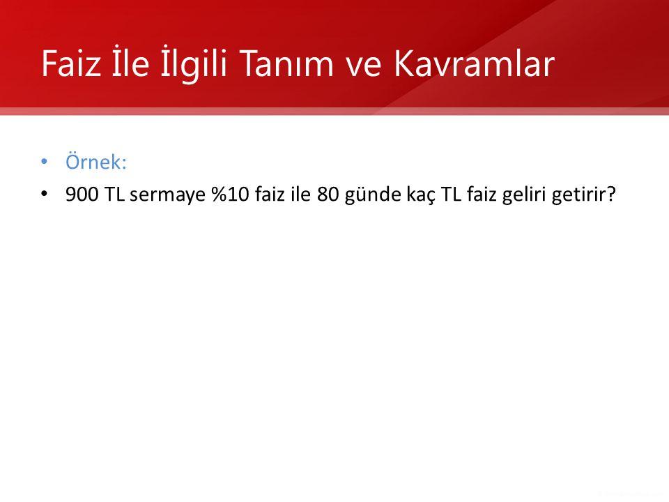 • Örnek: • 900 TL sermaye %10 faiz ile 80 günde kaç TL faiz geliri getirir?