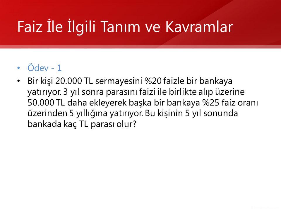 • Ödev - 1 • Bir kişi 20.000 TL sermayesini %20 faizle bir bankaya yatırıyor. 3 yıl sonra parasını faizi ile birlikte alıp üzerine 50.000 TL daha ekle
