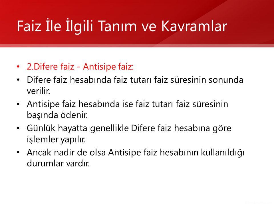 • 2.Difere faiz - Antisipe faiz: • Difere faiz hesabında faiz tutarı faiz süresinin sonunda verilir. • Antisipe faiz hesabında ise faiz tutarı faiz sü