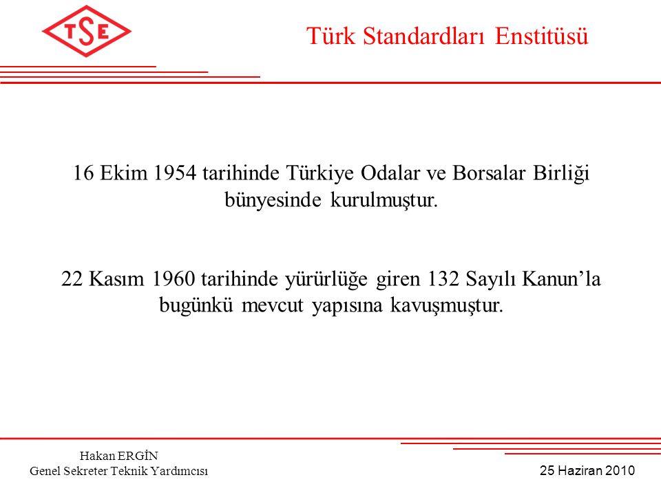 25 Haziran 2010 Hakan ERGİN Genel Sekreter Teknik Yardımcısı Türk Standardları Enstitüsü 16 Ekim 1954 tarihinde Türkiye Odalar ve Borsalar Birliği bün