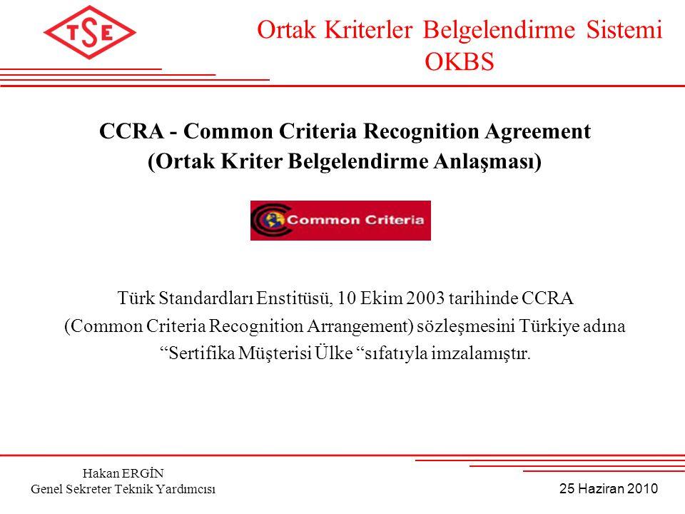 25 Haziran 2010 Hakan ERGİN Genel Sekreter Teknik Yardımcısı CCRA - Common Criteria Recognition Agreement (Ortak Kriter Belgelendirme Anlaşması) Türk
