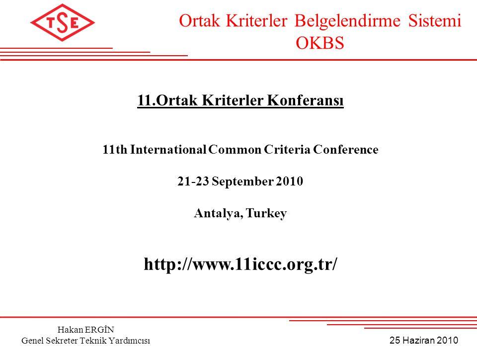 25 Haziran 2010 Hakan ERGİN Genel Sekreter Teknik Yardımcısı 11.Ortak Kriterler Konferansı 11th International Common Criteria Conference 21-23 Septemb