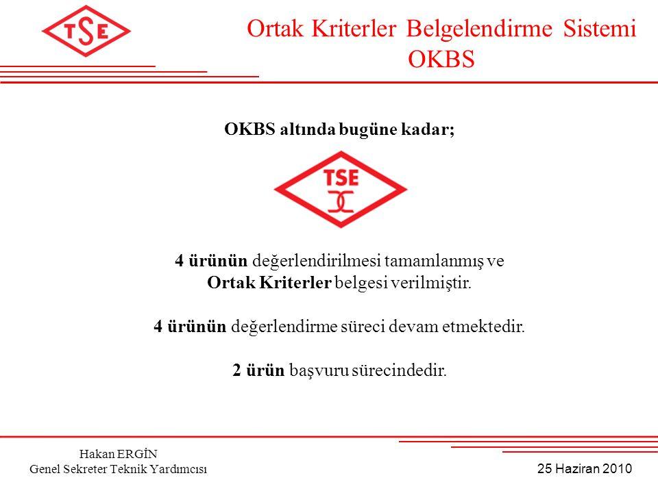 25 Haziran 2010 Hakan ERGİN Genel Sekreter Teknik Yardımcısı OKBS altında bugüne kadar; 4 ürünün değerlendirilmesi tamamlanmış ve Ortak Kriterler belg