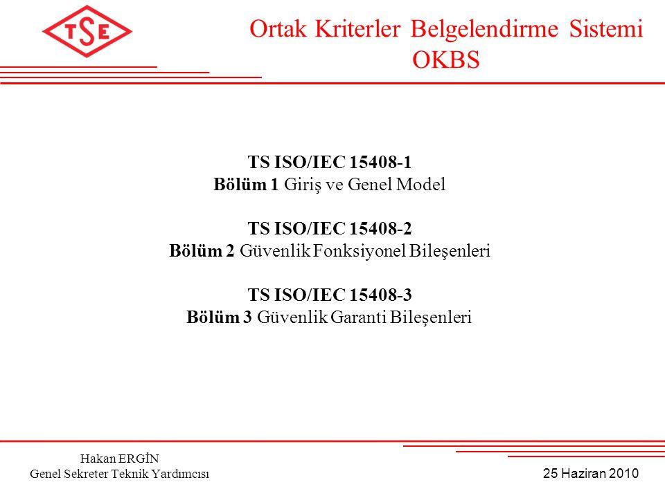 25 Haziran 2010 Hakan ERGİN Genel Sekreter Teknik Yardımcısı TS ISO/IEC 15408-1 Bölüm 1 Giriş ve Genel Model TS ISO/IEC 15408-2 Bölüm 2 Güvenlik Fonks