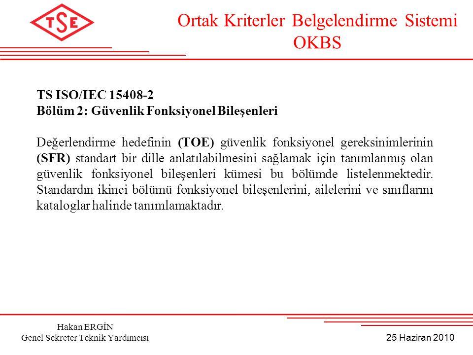 25 Haziran 2010 Hakan ERGİN Genel Sekreter Teknik Yardımcısı TS ISO/IEC 15408-2 Bölüm 2: Güvenlik Fonksiyonel Bileşenleri Değerlendirme hedefinin (TOE