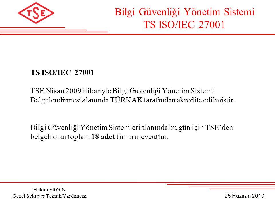 25 Haziran 2010 Hakan ERGİN Genel Sekreter Teknik Yardımcısı TS ISO/IEC 27001 TSE Nisan 2009 itibariyle Bilgi Güvenliği Yönetim Sistemi Belgelendirmes