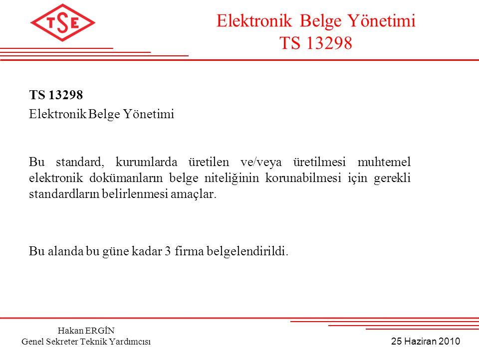 25 Haziran 2010 Hakan ERGİN Genel Sekreter Teknik Yardımcısı TS 13298 Elektronik Belge Yönetimi Bu standard, kurumlarda üretilen ve/veya üretilmesi mu