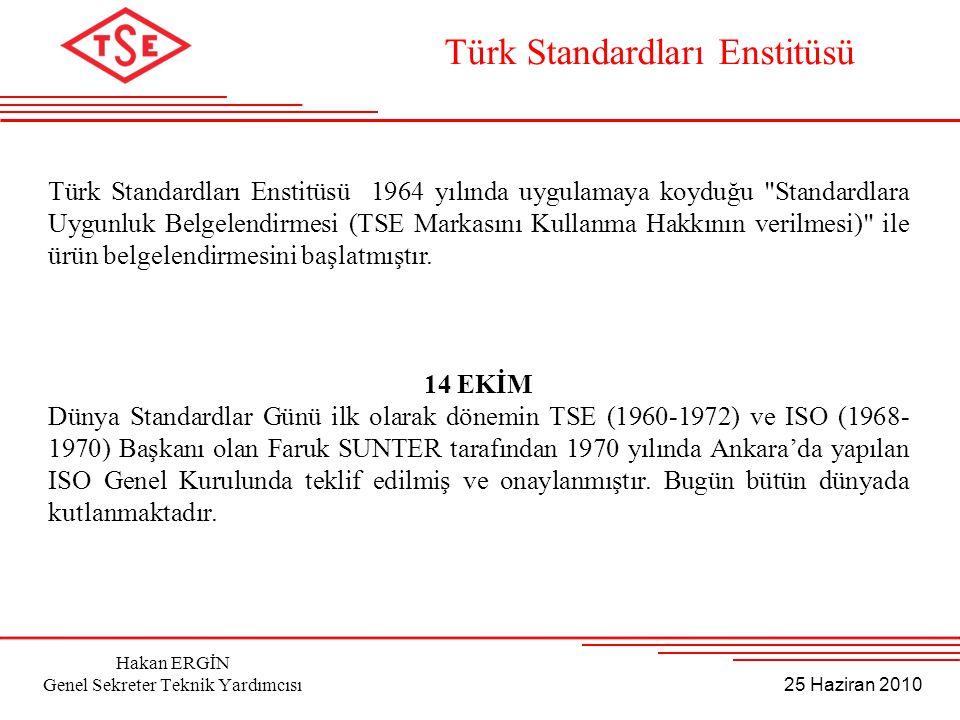 25 Haziran 2010 Hakan ERGİN Genel Sekreter Teknik Yardımcısı Türk Standardları Enstitüsü 1964 yılında uygulamaya koyduğu