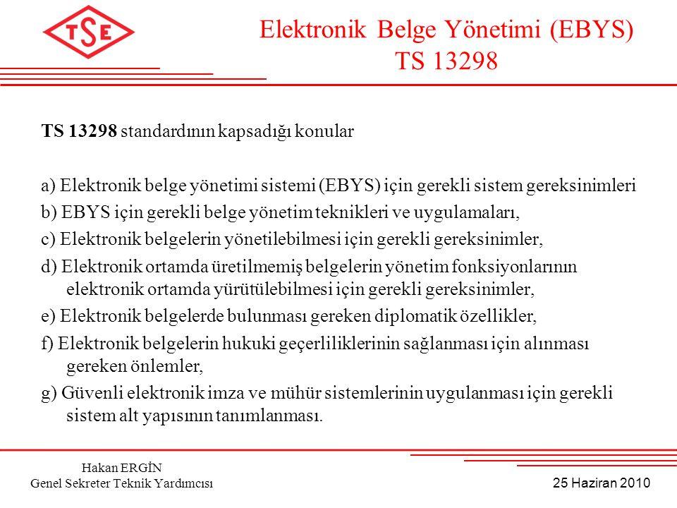 25 Haziran 2010 Hakan ERGİN Genel Sekreter Teknik Yardımcısı TS 13298 standardının kapsadığı konular a) Elektronik belge yönetimi sistemi (EBYS) için