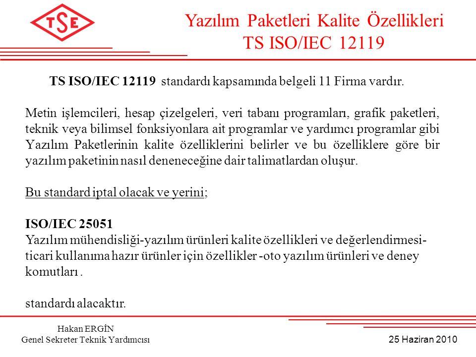 25 Haziran 2010 Hakan ERGİN Genel Sekreter Teknik Yardımcısı TS ISO/IEC 12119 standardı kapsamında belgeli 11 Firma vardır. Metin işlemcileri, hesap ç