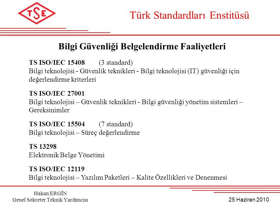 25 Haziran 2010 Hakan ERGİN Genel Sekreter Teknik Yardımcısı TS ISO/IEC 15408 (3 standard) Bilgi teknolojisi - Güvenlik teknikleri - Bilgi teknolojisi