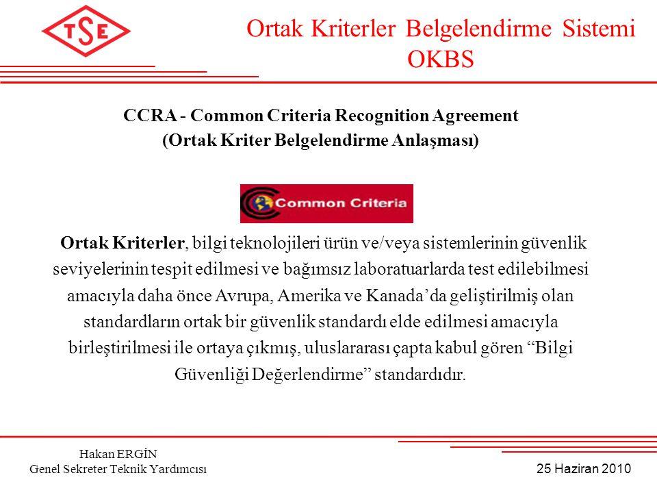 25 Haziran 2010 Hakan ERGİN Genel Sekreter Teknik Yardımcısı CCRA - Common Criteria Recognition Agreement (Ortak Kriter Belgelendirme Anlaşması) Ortak