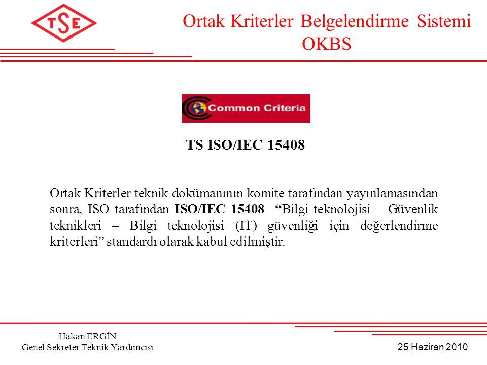 25 Haziran 2010 Hakan ERGİN Genel Sekreter Teknik Yardımcısı TS ISO/IEC 15408 Ortak Kriterler Belgelendirme Sistemi OKBS Ortak Kriterler teknik doküma