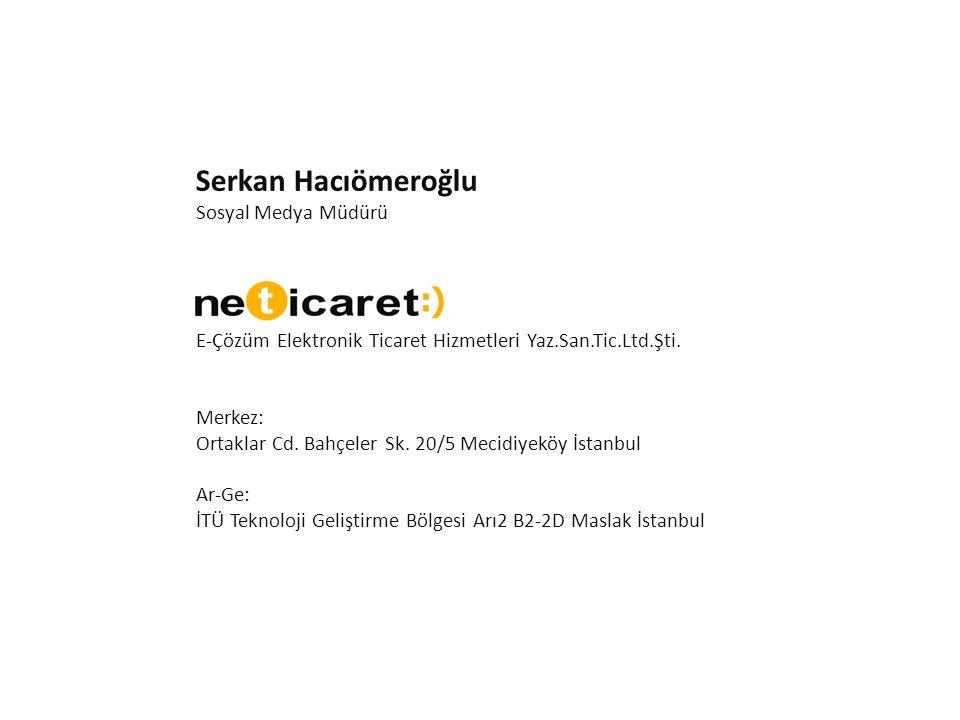 Serkan Hacıömeroğlu Sosyal Medya Müdürü E-Çözüm Elektronik Ticaret Hizmetleri Yaz.San.Tic.Ltd.Şti. Merkez: Ortaklar Cd. Bahçeler Sk. 20/5 Mecidiyeköy