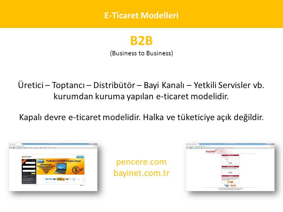 E-Ticaret Modelleri B2B (Business to Business) Üretici – Toptancı – Distribütör – Bayi Kanalı – Yetkili Servisler vb. kurumdan kuruma yapılan e-ticare