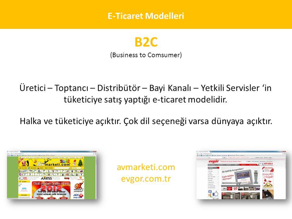 E-Ticaret Modelleri B2C (Business to Comsumer) Üretici – Toptancı – Distribütör – Bayi Kanalı – Yetkili Servisler 'in tüketiciye satış yaptığı e-ticar