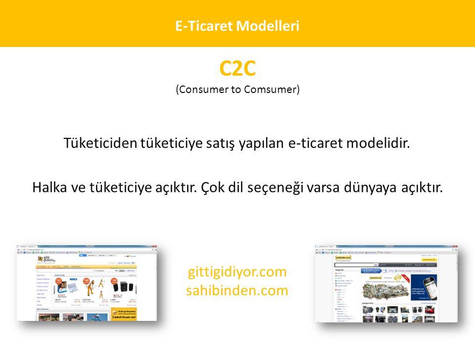 E-Ticaret Modelleri C2C (Consumer to Comsumer) Tüketiciden tüketiciye satış yapılan e-ticaret modelidir. Halka ve tüketiciye açıktır. Çok dil seçeneği
