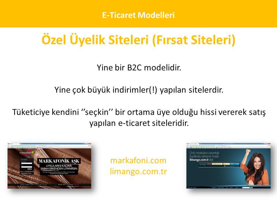 E-Ticaret Modelleri Özel Üyelik Siteleri (Fırsat Siteleri) Yine bir B2C modelidir. Yine çok büyük indirimler(!) yapılan sitelerdir. Tüketiciye kendini