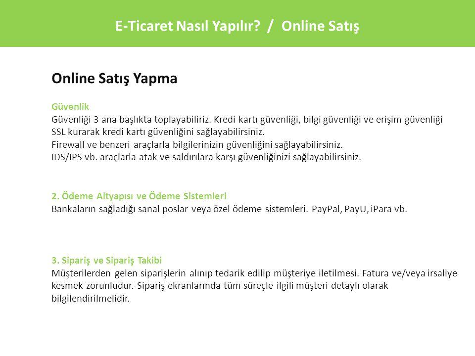 E-Ticaret Nasıl Yapılır? / Online Satış Online Satış Yapma Güvenlik Güvenliği 3 ana başlıkta toplayabiliriz. Kredi kartı güvenliği, bilgi güvenliği ve