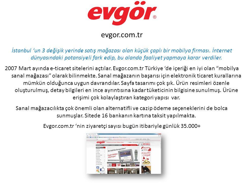 evgor.com.tr İstanbul 'un 3 değişik yerinde satış mağazası olan küçük çaplı bir mobilya firması. İnternet dünyasındaki potansiyeli fark edip, bu aland