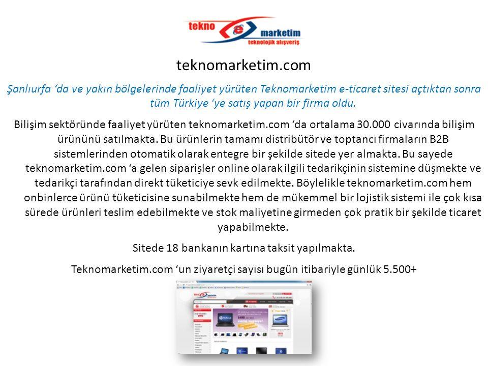 teknomarketim.com Şanlıurfa 'da ve yakın bölgelerinde faaliyet yürüten Teknomarketim e-ticaret sitesi açtıktan sonra tüm Türkiye 'ye satış yapan bir f