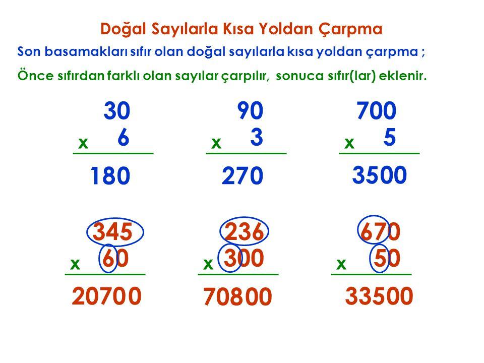 Son basamakları sıfır olan doğal sayılarla kısa yoldan çarpma ; 60 x 345 Önce sıfırdan farklı olan sayılar çarpılır, 20700 sonuca sıfır(lar) eklenir.