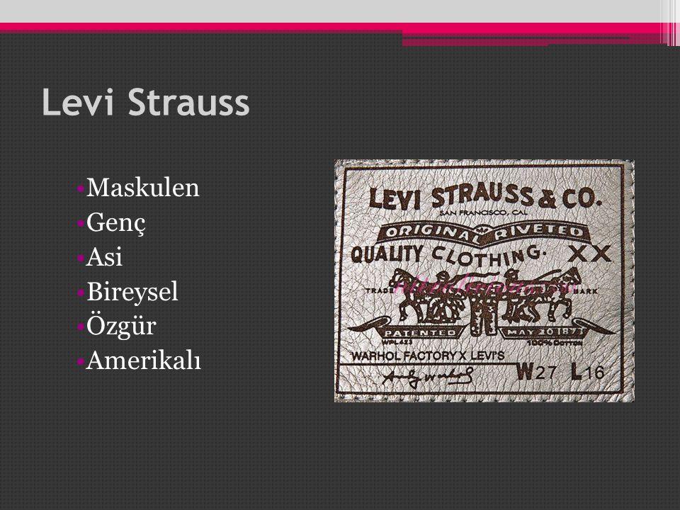 Levi Strauss •Maskulen •Genç •Asi •Bireysel •Özgür •Amerikalı