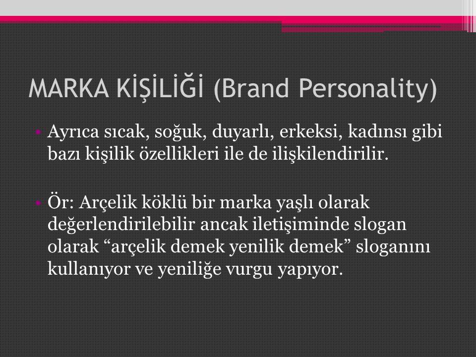 MARKA KİŞİLİĞİ (Brand Personality) •Ayrıca sıcak, soğuk, duyarlı, erkeksi, kadınsı gibi bazı kişilik özellikleri ile de ilişkilendirilir. •Ör: Arçelik