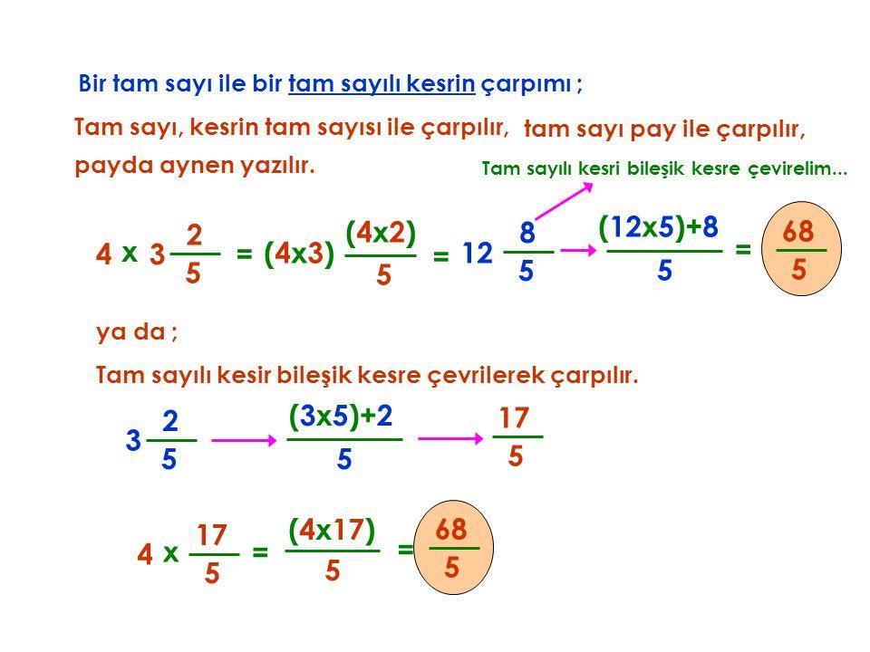 Bir tam sayı ile bir tam sayılı kesrin çarpımı ; Tam sayı, kesrin tam sayısı ile çarpılır, x 4 5 2 5 (4x2)(4x2) = tam sayı pay ile çarpılır, = 5 8 3 (