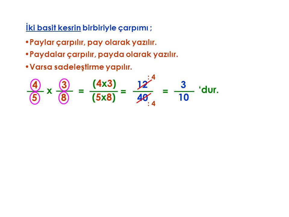 (5x8) İki basit kesrin birbiriyle çarpımı ; •P•Paylar çarpılır, pay olarak yazılır. x 8 3 (4x3) = •P•Paydalar çarpılır, payda olarak yazılır. = 40 12