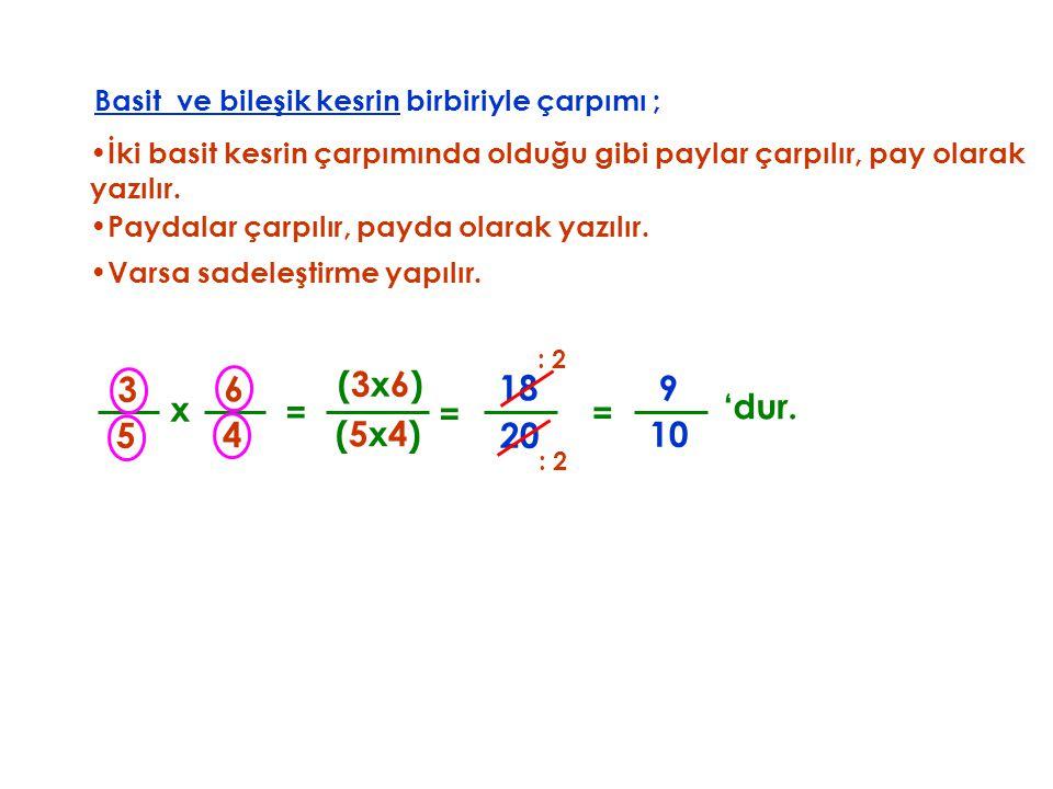 (5x4) Basit ve bileşik kesrin birbiriyle çarpımı ; •İ•İki basit kesrin çarpımında olduğu gibi paylar çarpılır, pay olarak yazılır. x 4 6 (3x6) = •P•Pa