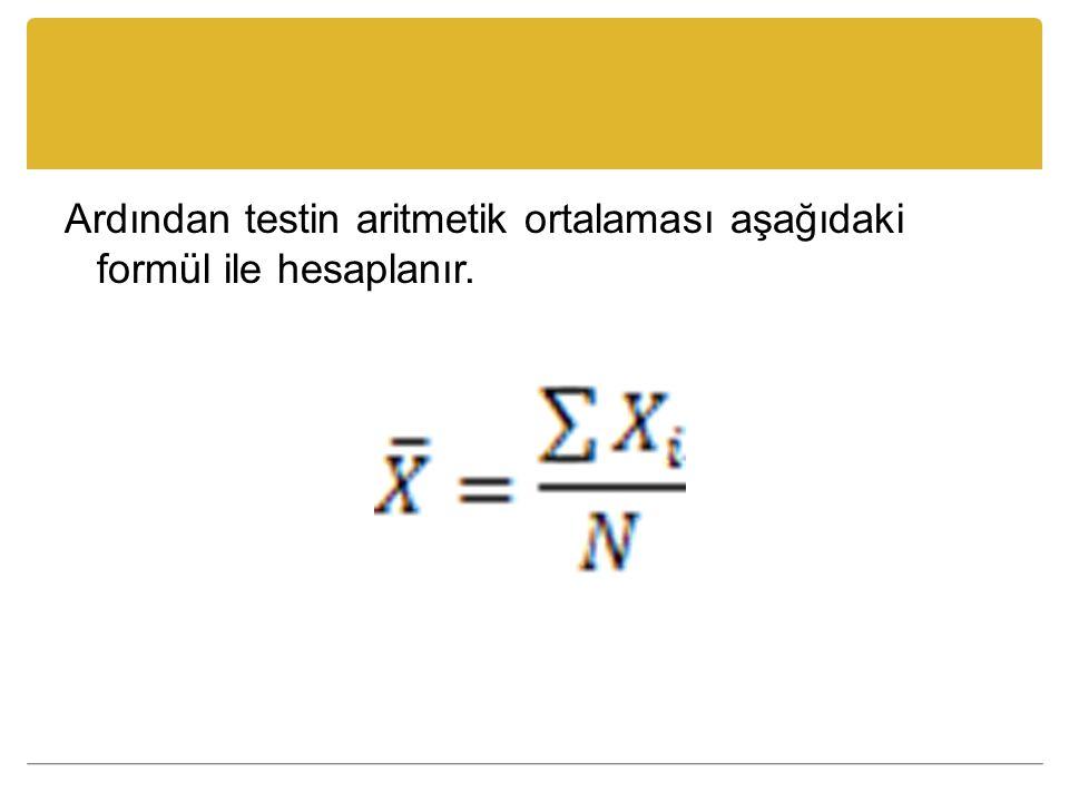 Ardından testin aritmetik ortalaması aşağıdaki formül ile hesaplanır.