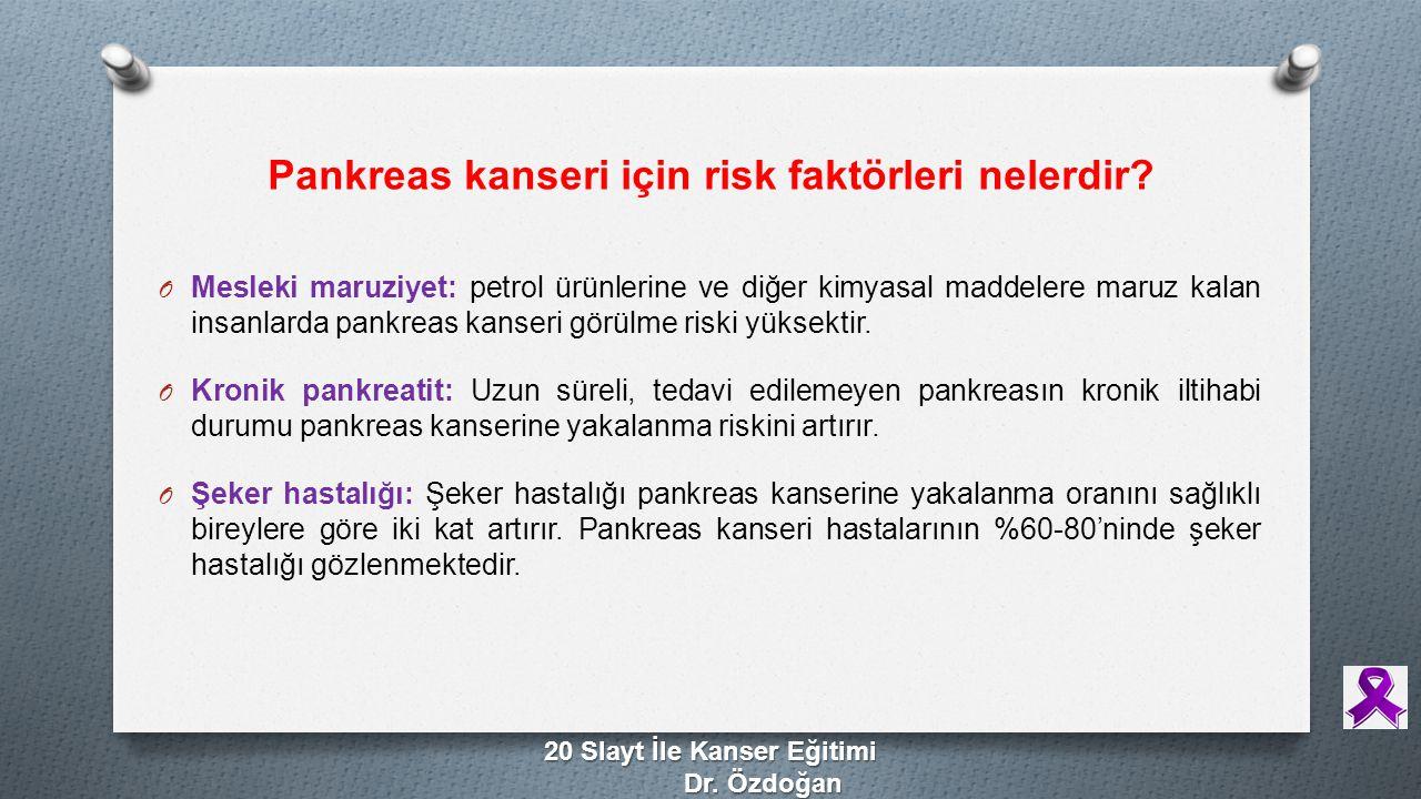 Pankreas kanseri için risk faktörleri nelerdir? O Mesleki maruziyet: petrol ürünlerine ve diğer kimyasal maddelere maruz kalan insanlarda pankreas kan