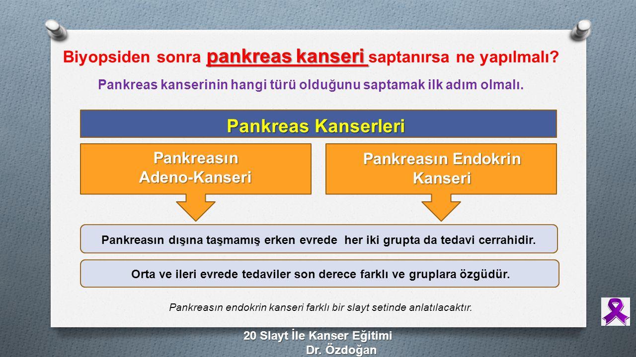 pankreas kanseri Biyopsiden sonra pankreas kanseri saptanırsa ne yapılmalı? Pankreas kanserinin hangi türü olduğunu saptamak ilk adım olmalı. Pankreas