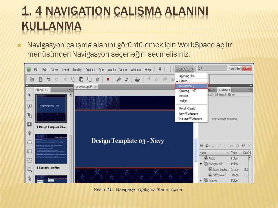  Navigasyon çalışma alanını görüntülemek için WorkSpace açılır menüsünden Navigasyon seçeneğini seçmelisiniz.