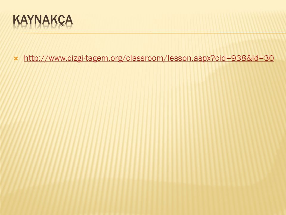  http://www.cizgi-tagem.org/classroom/lesson.aspx?cid=938&id=30 http://www.cizgi-tagem.org/classroom/lesson.aspx?cid=938&id=30