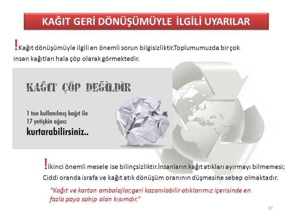 17 KAĞIT GERİ DÖNÜŞÜMÜYLE İLGİLİ UYARILAR ! Kağıt dönüşümüyle ilgili en önemli sorun bilgisizliktir.Toplumumuzda bir çok insan kağıtları hala çöp olar