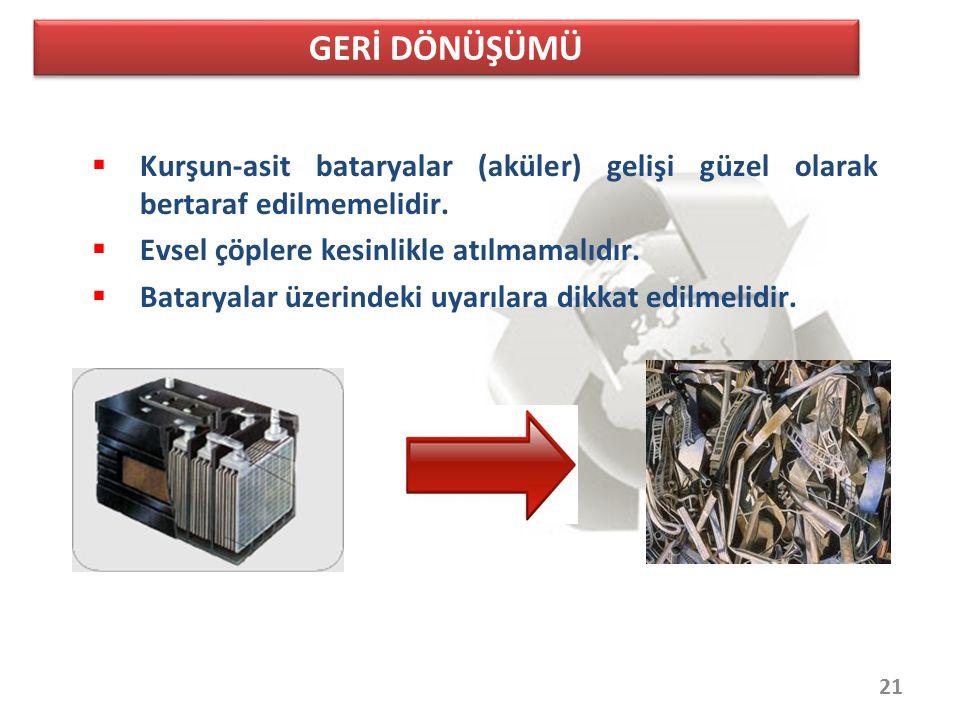 GERİ DÖNÜŞÜMÜ 21  Kurşun-asit bataryalar (aküler) gelişi güzel olarak bertaraf edilmemelidir.  Evsel çöplere kesinlikle atılmamalıdır.  Bataryalar